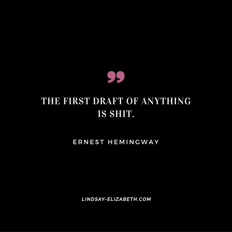 """The first draft of anything is shit."" ─ Ernest Hemingway"