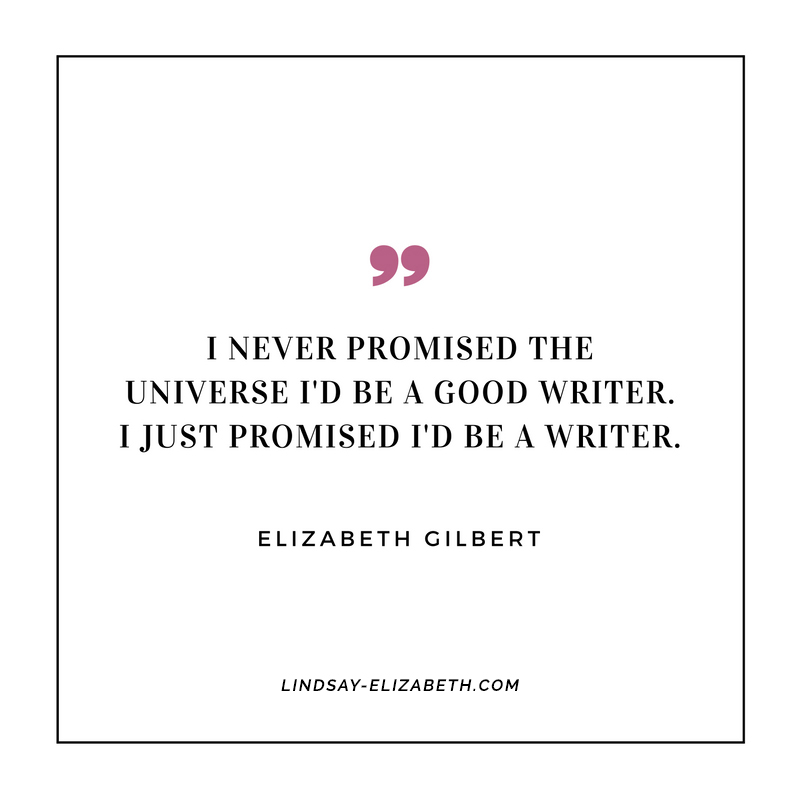 """""""I never promised the universe I'd be a good writer. I just promised I'd be a writer."""" - Elizabeth Gilbert #writing #writer #author #quote"""