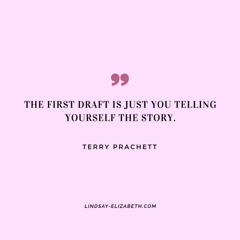 """The first draft is just telling yourself the story."" - Terry Prachett on writing first drafts"